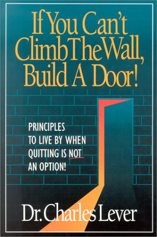 If Your Can't Climb the Wall, Build a Door: Principles to Live by When Quitting Is Not an Option