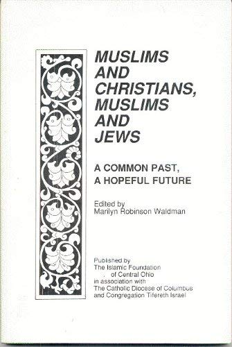 9780963266804: Muslims and Christians, Muslims and Jews: A Common Past, a Hopeful Future