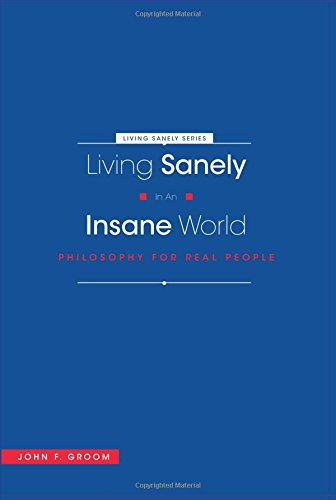Living Sanely in an Insane World: Philosophy