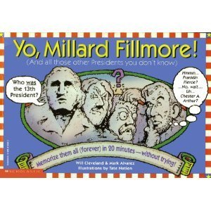 Yo, Millard Fillmore: And All the Other Presidents You Don't Know Memorize Them All . . . . .:...