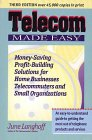 Telecom Made Easy: Money-Saving, Profit-Building Solutions for Home Businesses, Telecommuters and ...