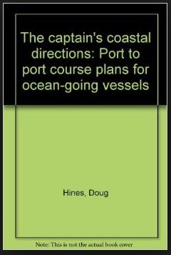 The Captain's Coastal Directions: Port to Port Course Plans for Ocean-Going Vessels: Hines, ...