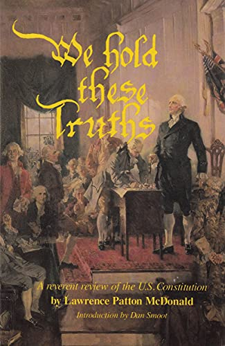 We Hold These Truths: A Reverent Review of the U. S. Constitution
