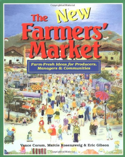 9780963281425: The New Farmers' Market: Farm-Fresh Ideas for Producers Managers & Communities