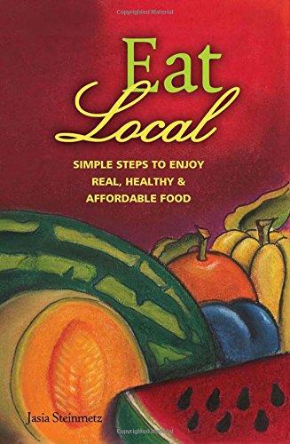 Eat Local : Simple Steps to Enjoy: Jasia Steinmentz