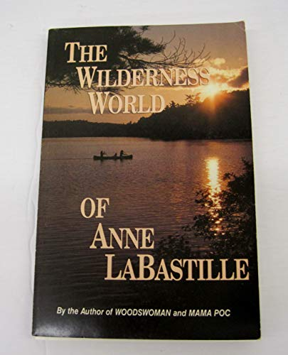 The Wilderness World of Anne Labastille (0963284606) by Anne Labastille