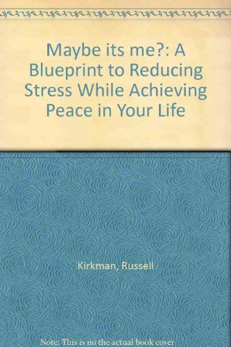 9780963285720: Maybe its me?: A Blueprint to Reducing Stress While Achieving Peace in Your Life