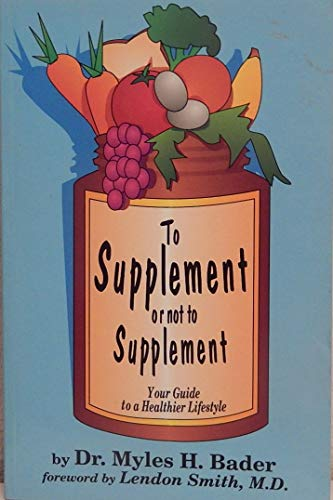 To Supplement or Not to Supplement (0963289950) by Bader, Myles H.