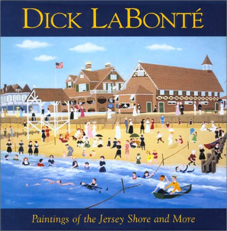 Dick LaBonte: Paintings of the Jersey Shore and More. Artwork and Text By Dick LaBonte. Foreword By...