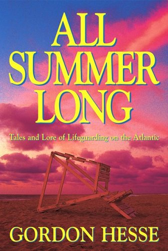 9780963290670: All Summer Long: Tales And Lore Of Lifeguarding On The Atlantic