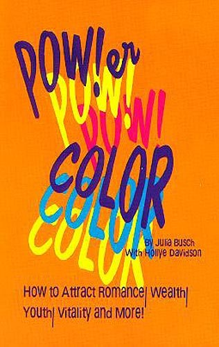Power Color!: How to Attract Romance, Wealth,: Julia M. Busch,
