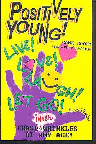 Positively Young! : The How-to Live, Love,: Julia M. Busch
