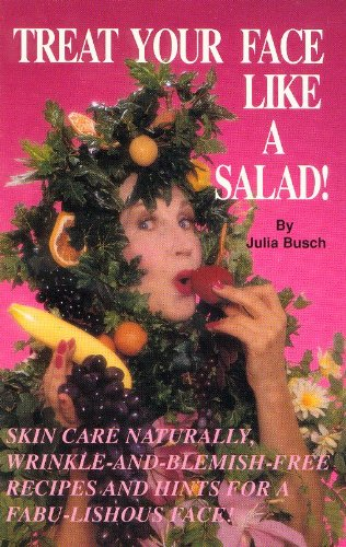 9780963290786: Treat Your Face Like a Salad!: Skin Care Naturally, Wrinkle-And-Blemish-Free Recipes and Gourmet Hints for a Fabu-Lishous Face