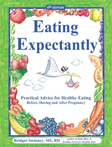 9780963291707: Eating Expectantly: Practical Advice for Healthy Eating Before, During and After Pregnancy