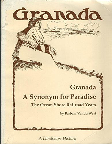 Granada. A Synonym for Paradise. The Ocean Shore Railroad Years A Landscape History: VanderWerf, ...