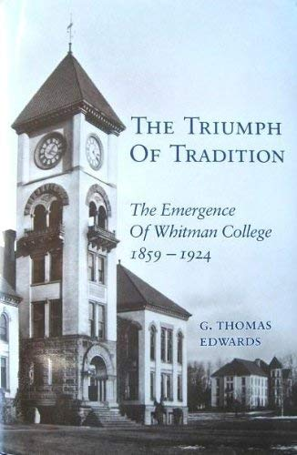 The Triumph of Tradition: The Emergence of Whitman College, 1859-1924 and Tradition in a Turbulent ...
