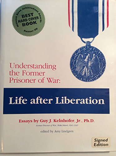 Understanding the Former Prisoner of War: Life after Liberation: Kelnhofer, Guy J., Jr., ed. by Amy...