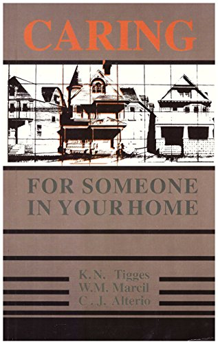 Caring for Someone in Your Home: Kent N. Tigges, William M. Marcil, C. J. Alterio