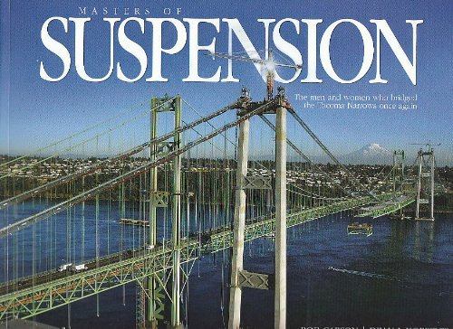 9780963303523: Masters of Suspension: The Men and Women Who Bridged the Tacoma Narrows Once Again