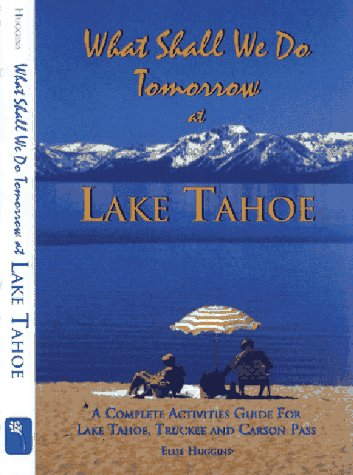 What Shall We Do Tomorrow at Lake Tahoe 1998-99: A Complete Activities Guide for Lake Tahoe, ...