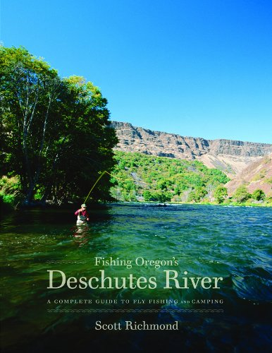 Fishing Oregon's Deschutes River: Scott Richmond