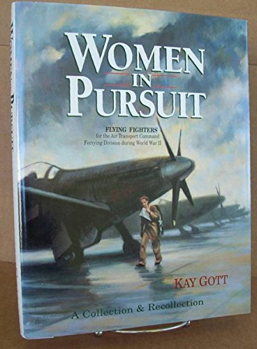 Women in Pursuit, Flying Fighters for the Air Transport Command: Gott, Kay