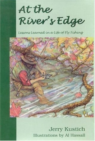 At the River's Edge: Lessons Learned in a Life of Flyfishing (SIGNED BY AUTHOR): Kustich, ...