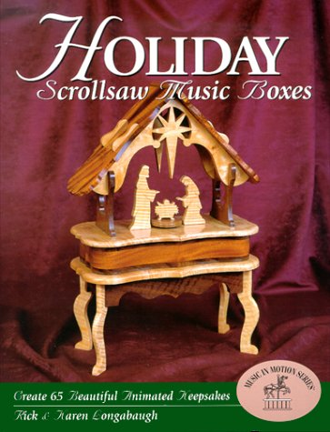 Holiday Scroll saw Music Boxes: Longabaugh, Rick; Longabaugh, Karen