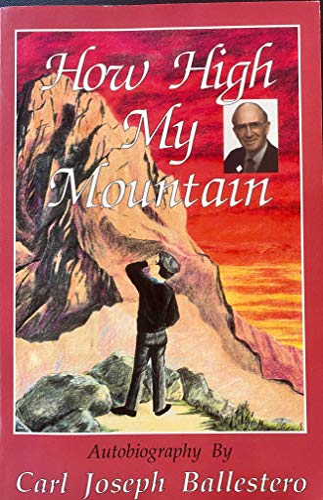 9780963311801: How High My Mountain; Autobiography by Carl Joseph Ballestero