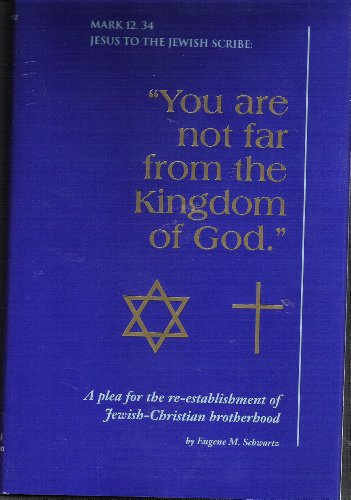 You Are Not Far from the Kingdom of God.: One Hundred Sayings of Jesus, Plus Their Hebrew Sources, That Reveal the Anti-christianity of Anti-semit (0963313908) by Eugene M. Schwartz