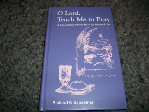 9780963314284: Title: O Lord teach me to pray A catechetical prayer book