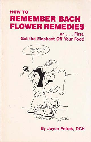 9780963317704: How to Remember Bach Flower Remedies: Or First Get the Elephant Off Your Foot