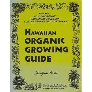 """Hawaiian Organic Growing Guide: Hawaii's """"How-To-Grow-It"""" Gardening: Nirav, Shunyam"""