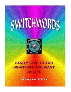 SWITCHWORDS Easily Give to You Whatever You Want in Life (0963318780) by Shunyam Nirav