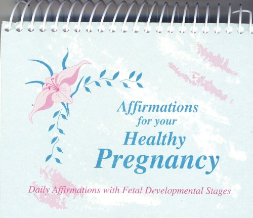 Affirmations for your Healthy Pregnancy ~ Daily Affirmations with Fetal Developmental Stages: ...