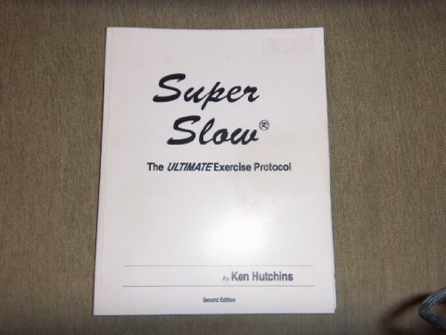 9780963319906: Super Slow: The Ultimate Exercise Protocol