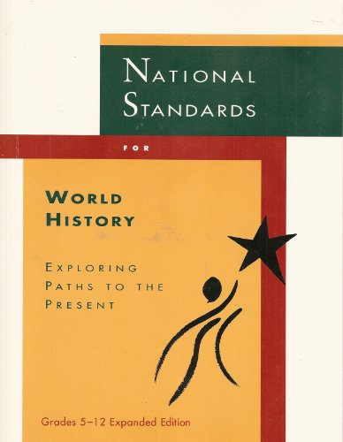 National Standards for World History: Exploring Paths to the Present (National History Standards ...