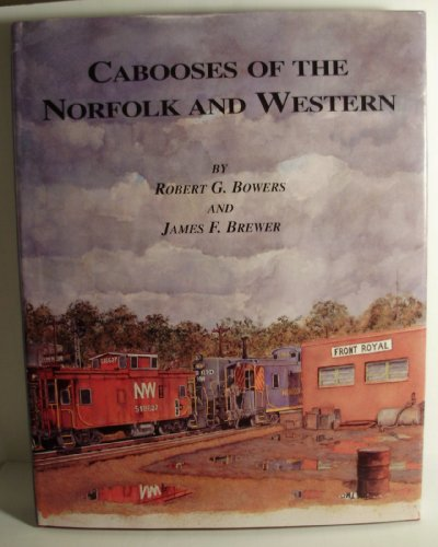 Cabooses of the Norfolk and Western: Bowers, Robert G.;Brewer, James F.