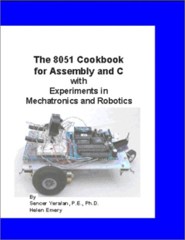 9780963325709: The 8051 Cookbook for Assembly and C with Experiments in Mechatronics and Robotics