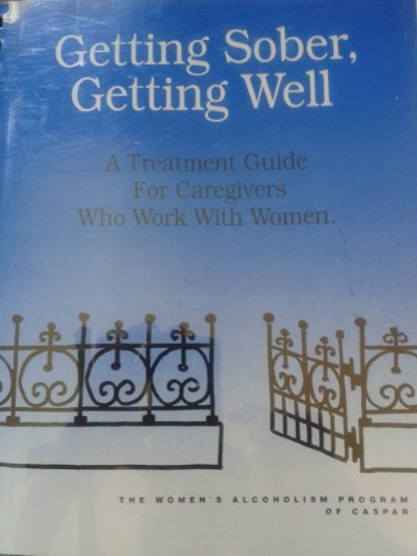 Getting Sober Getting Well A Treatment Guide For Caregivers Who Work With Women