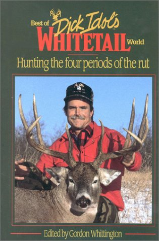 9780963331519: Best of Dick Idol's Whitetail World: Hunting the Four Periods of the Rut