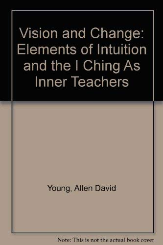 Vision and Change: Elements of Intuition and the I Ching As Inner Teachers