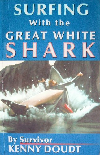 Surfing With the Great White Shark: A true story about one of the worst recorded shark attacks on...
