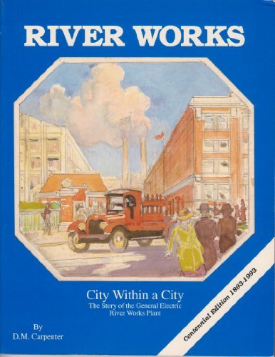 9780963338723: River Works, city within a city: The early years : the story of the General Electric River Works plant, Lynn, Mass