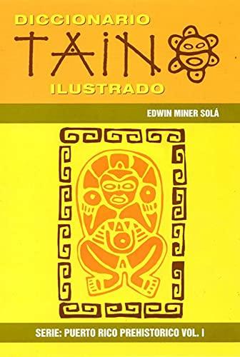 Diccionario taino ilustrado (Serie Puerto Rico prehisto?rico): Edwin Miner Sola?