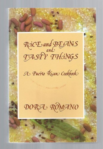 Rice and Beans and Tasty Things A Puerto Rican Cookbook: Dora Romano