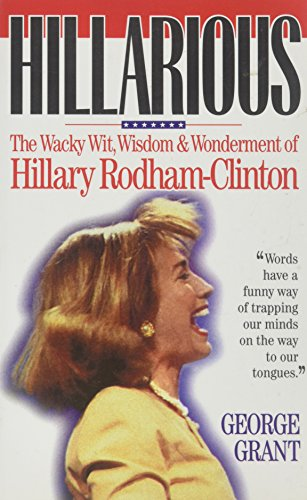 9780963346902: Hillarious: The Wacky Wit, Wisdom and Wonderment of Hillary Rodham-Clinton
