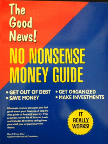 The Good News! No Nonsense Money Guide: Get Out of Deb, Save Money, Get Organized, Make Investments...
