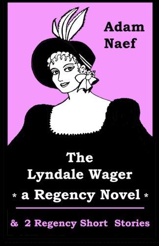 9780963349453: The Lyndale Wager (a Regency Novel) & 2 Regency Short Stories