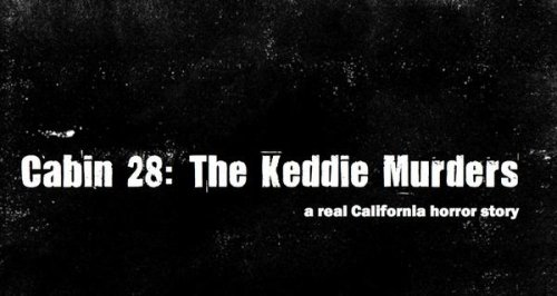 Cabin 28: The Keddie Murders, a Real California Horror Story: Hancock, Josh and Sweeney, Dianne